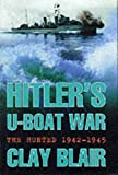 Hitler's U-Boat War: The Hunted 1942-45