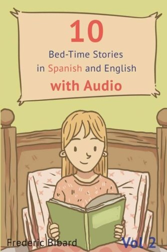 10 Bed-Time Stories in Spanish and English with audio. Spanish for Children: Spanish for Kids – Learn Spanish with Parallel English Text (Volume 2) (Spanish and English Edition)