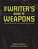 Image of The Writer's Guide to Weapons: A Practical Reference for Using Firearms and Knives in Fiction