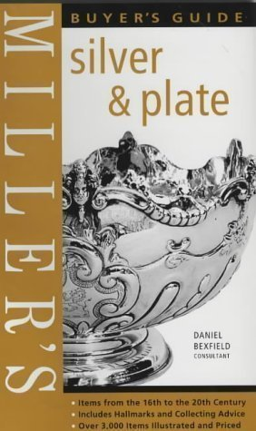 Miller's Silver and Plate Buyer's Guide (Miller's buyer's guide) by Bexfield, Daniel published by Miller's Publications (2002)
