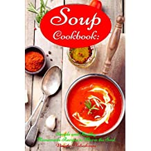 Amazon the healthy food guide books soup cookbook simple and healthy homemade recipes to warm the soul healthy recipes for weight loss souping and soup diet on a budget forumfinder Gallery