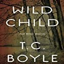 Wild Child: And Other Stories Hörbuch von T. C. Boyle Gesprochen von: T. C. Boyle