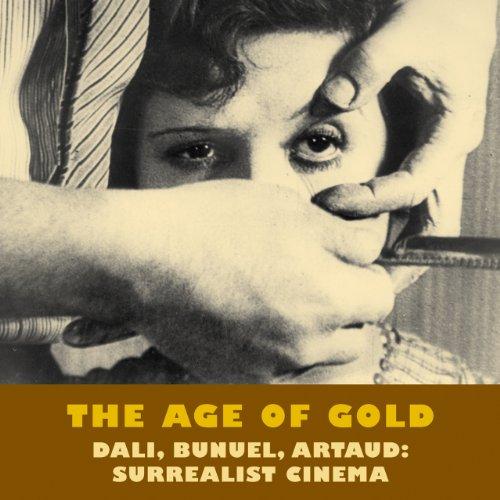 The Age of Gold: Dali, Bunuel, Artaud: Surrealist Cinema (Solar Film Directives)