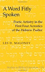 A Word Fitly Spoken: Poetic Artistry in the First Four Acrostics of the Hebrew Psalter (Studies in Biblical Literature)