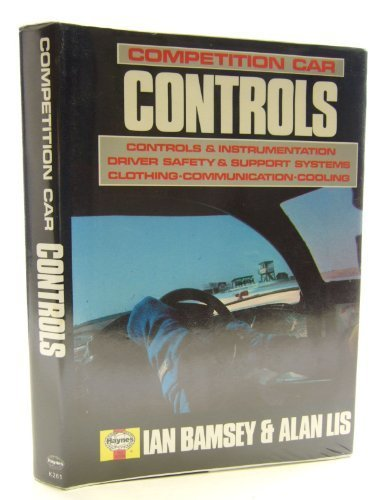 Competition Car Controls: Controls and Instrumentation, Driver Safety and Support Systems, Clothing, Communication, Cooling (Foulis Motoring Book) by Ian Bamsey (1990-04-03)