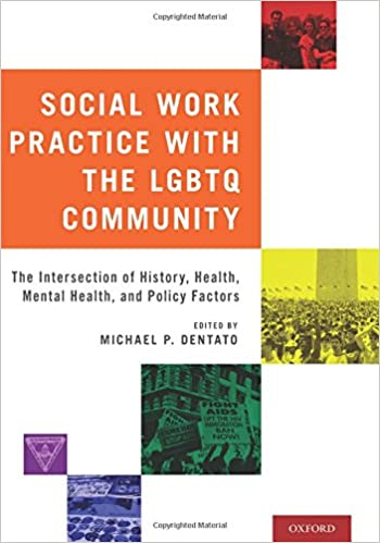 Social Work Practice with the LGBTQ Community: The Intersection of History, Health, Mental Health, and Policy Factors