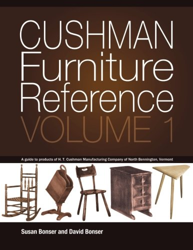 Cushman Furniture Reference, Volume 1: Furniture by the H. T. Cushman Manufacturing Company of North Bennington, Vermont