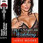 They Caught Me Watching: A Hot Threesome Erotica Story | Janie Moore