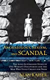 img - for Archaeology, Sexism, and Scandal: The Long-Suppressed Story of One Woman's Discoveries and the Man Who Stole Credit for Them book / textbook / text book
