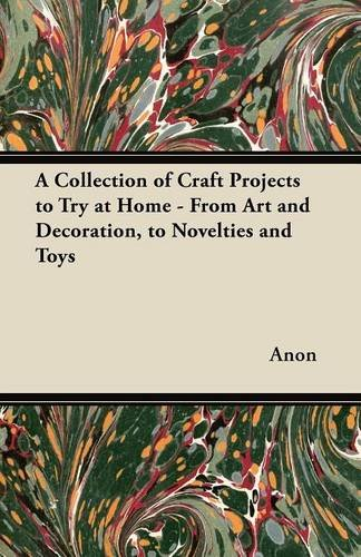 A Collection of Craft Projects to Try at Home - From Art and Decoration, to Novelties and Toys PDF