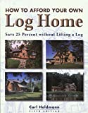 How to Afford Your Own Log Home, Carl Heldmann, 0762722495