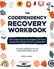 The Codependency Recovery Workbook: How to Create Healthy Relationships, Stop People Pleasing and Overcome the Fear of Abandonment - Includes 8 Debunked Myths and Codependents' Biggest Mistake