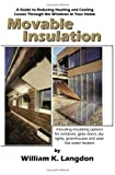 Movable Insulation: A Guide to Reducing Heating and Cooling Losses Through the Windows in Your Home