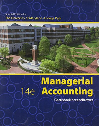 Managerial Accounting,14th Edition Special Edition for the University of Maryland College Park