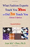 What Fashion Experts Teach You Wrong or Did Not Teach You, Ivan M. C. Chen, 1438269811
