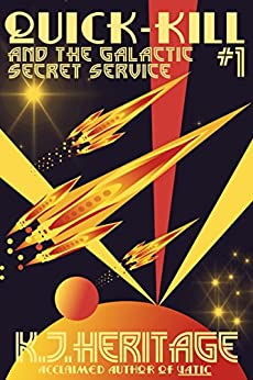 Quick-Kill and the Galactic Secret Service: (Part One) by [Heritage, K.J.]