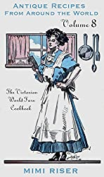 The Victorian World Fare Cookbook, Volume 8: Antique Recipes from Around the World (Victorian Cookery)