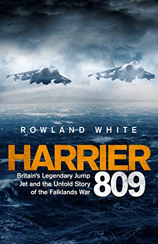 Harrier 809: Britain's Legendary Jump Jet and the Untold Story of the Falklands War (English Edition) por [White, Rowland]