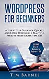Wordpress for Beginners: A Step by Step Guide for Quickly and Easily Designing a Beautiful Website from Scratch in 2018 (Contains 2 Texts – Wordpress for Beginners & SEO)