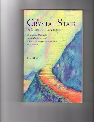 (The Crystal Stair- A Guide to the Ascension; channeled Material by Sananda (Jesus) with Ashtar, Archangel Michael and St.)