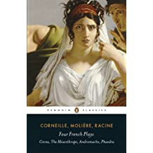 Four French Plays: Cinna, The Misanthrope, Andromache, Phaedra (Penguin Classics)