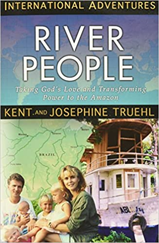 River People: Taking God's Love and Transforming Power to the Amazon