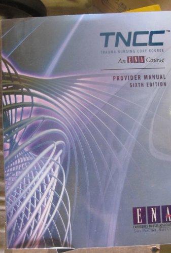 Trauma Nursing Core Course Provider Manual ( TNCC ) by Brand: Emergency Nurses Assoication