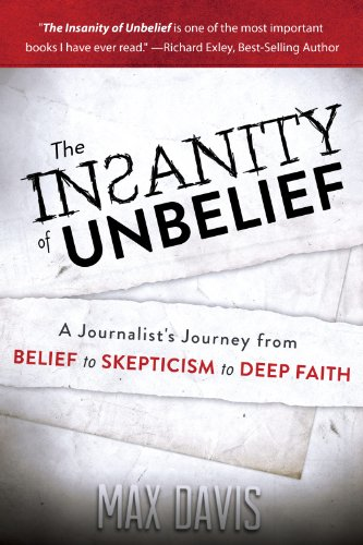The Insanity of Unbelief: A Journalist's Journey from Belief to Skepticism to Deep Faith cover