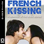French Kissing: A Collection of Five Erotic Stories | Antonia Adams (editor),Josie Jordan,Troy Seate,O'Neil De Noux,Victoria Blisse,Elizabeth Coldwell