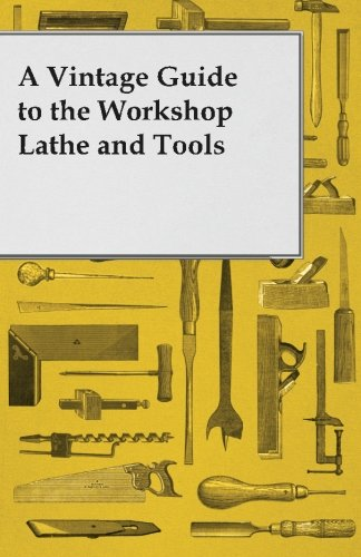 A Vintage Guide to the Workshop Lathe and Tools