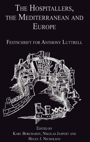 The Hospitallers, the Mediterranean and Europe: Festschrift for Anthony Luttrell Pdf