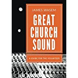 Great Church Sound: a guide for the volunteer