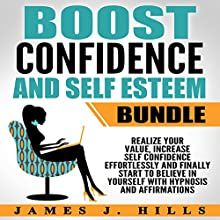 Boost Confidence and Self Esteem Bundle: Realize Your Value, Increase Self Confidence Effortlessly and Finally Start to Believe in Yourself with Hypnosis and Affirmations Speech by James J. Hills Narrated by  InnerPeace Productions