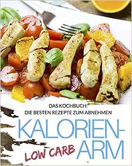 Low Carb Leichte Küche - Das Kochbuch: Die besten Rezepte & Low Carb ...