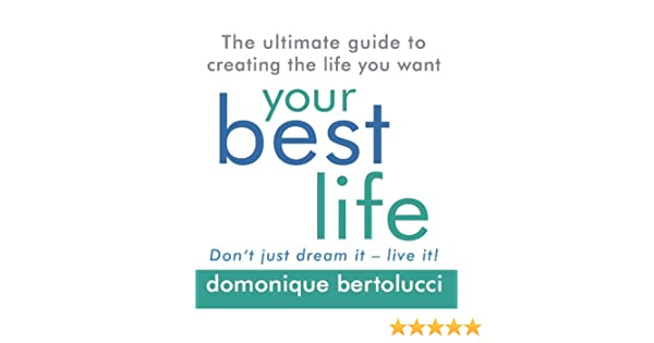 Your Best Life: The ultimate guide to creating the life you want ...