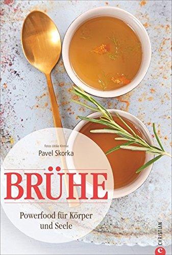 Brühe-Kochbuch: Brühe – Powerfood für Körper und Seele. Von der Knochenbrühe über Wildfond und Fischbrühe bis zur Tomatenconsommé. Brühe, Bouillon und Suppen kochen leicht gemacht!