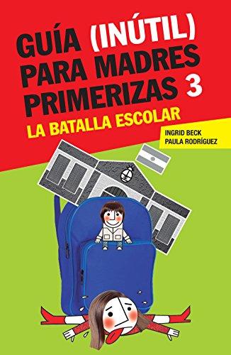 Guía (inútil) para madres primerizas 3: La batalla escolar