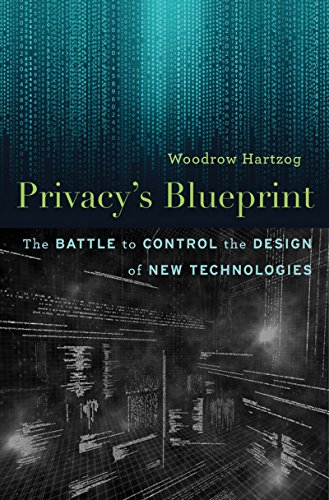 Privacys blueprint the battle to control the design of new privacys blueprint the battle to control the design of new technologies by hartzog malvernweather
