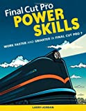 Final Cut Pro Power Skills: Work Faster and Smarter in Final Cut Pro 7 (Apple Pro Training)