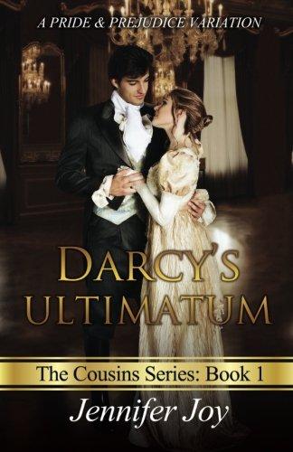 Darcy's Ultimatum: A Pride & Prejudice Variation (The Cousins) (Volume 1)