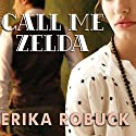 Call Me Zelda Audiobook by Erika Robuck Narrated by Amy Landon