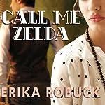 Call Me Zelda | Erika Robuck