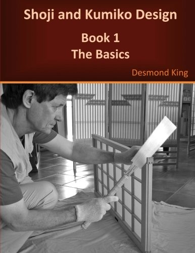 Shoji and Kumiko Design: Book 1 The Basics by D & M King