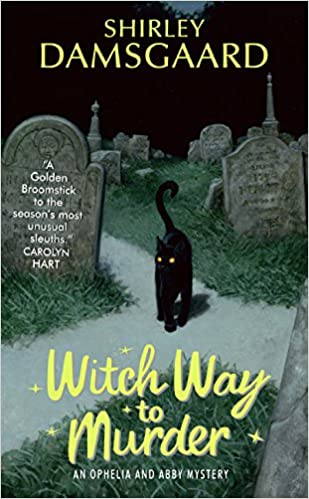 Téléchargement gratuit des ebooks pdfWitch Way to Murder (Ophelia & Abby Mysteries, No. 1) by Shirley Damsgaard PDB