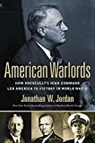 Image of American Warlords: How Roosevelt's High Command Led America to Victory in World War II