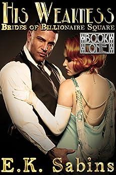 His Weakness: Alpha Billionaire BDSM Romance (Brides of Billionaire Square Book 1) by [Sabins, E. K.]