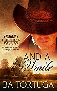 And a Smile: (A Gay Cowboy Romance) (Roughstock Book 2) by [Tortuga, BA]