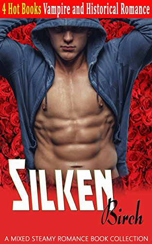 Silken Birch: Vampire and Historical Romance (A Mixed Steamy Romance Book Collection)