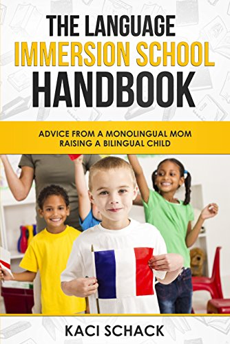 The Language Immersion School Handbook: Advice from a Monolingual Mom Raising a Bilingual Child (Best French Monolingual Dictionary)
