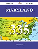 Maryland: 335 Most Asked Questions on Maryland - What You Need to Know (Success Secrets)